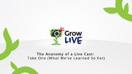 6 - Grow Live - The Anatomy of a Live Cast - Take One (What We've Learned So Far).jpg