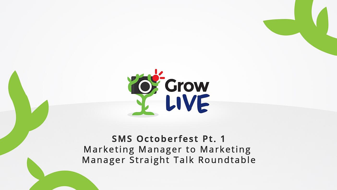 10 - Grow Live - SMS Octoberfest Pt. 1 - Marketing Manager to Marketing Manager Straight Talk Roundtable.jpg