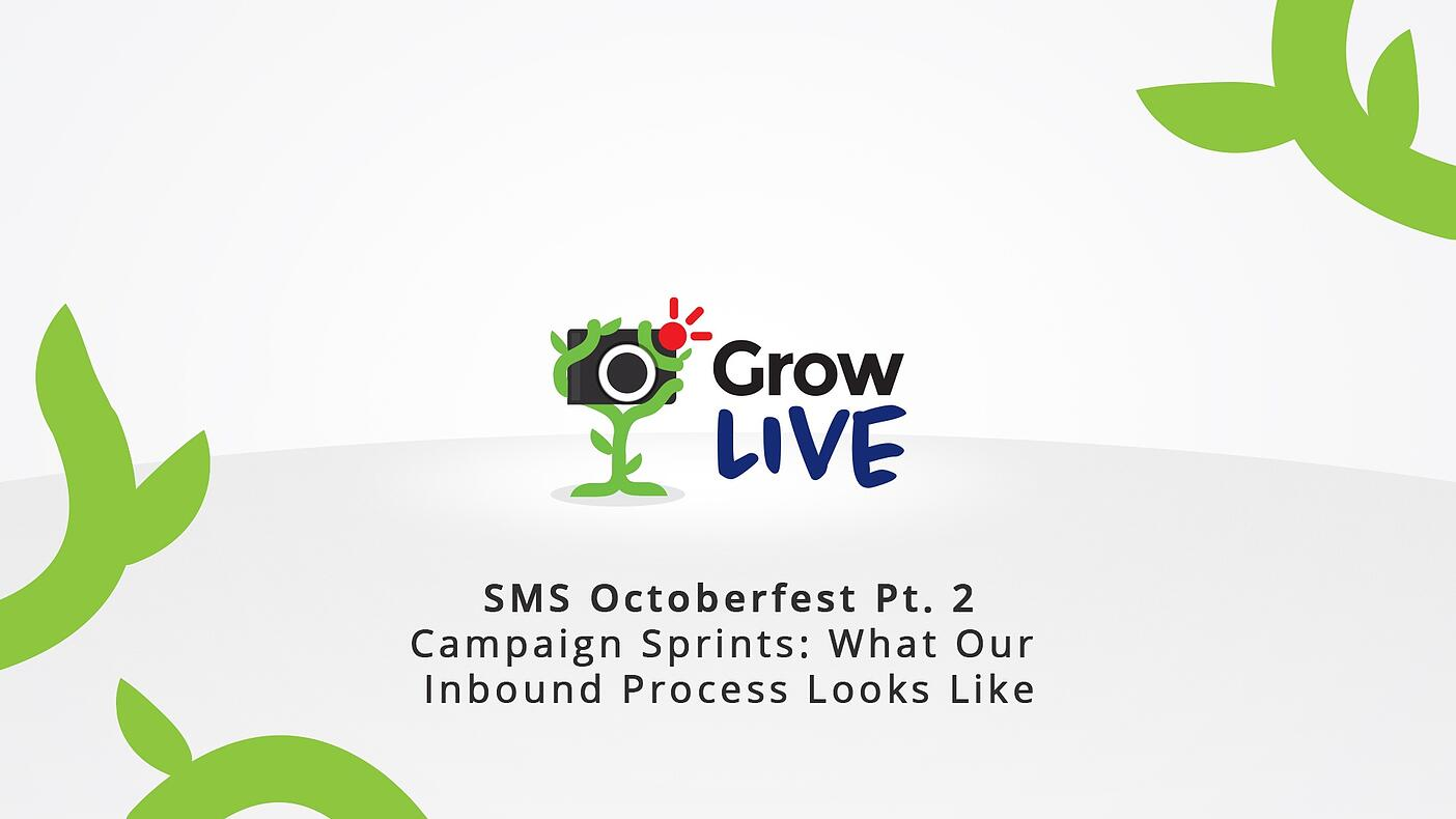11 - Grow Live - SMS Octoberfest Pt. 2 - Campaign Sprints - What Our Inbound Process Looks Like.jpg