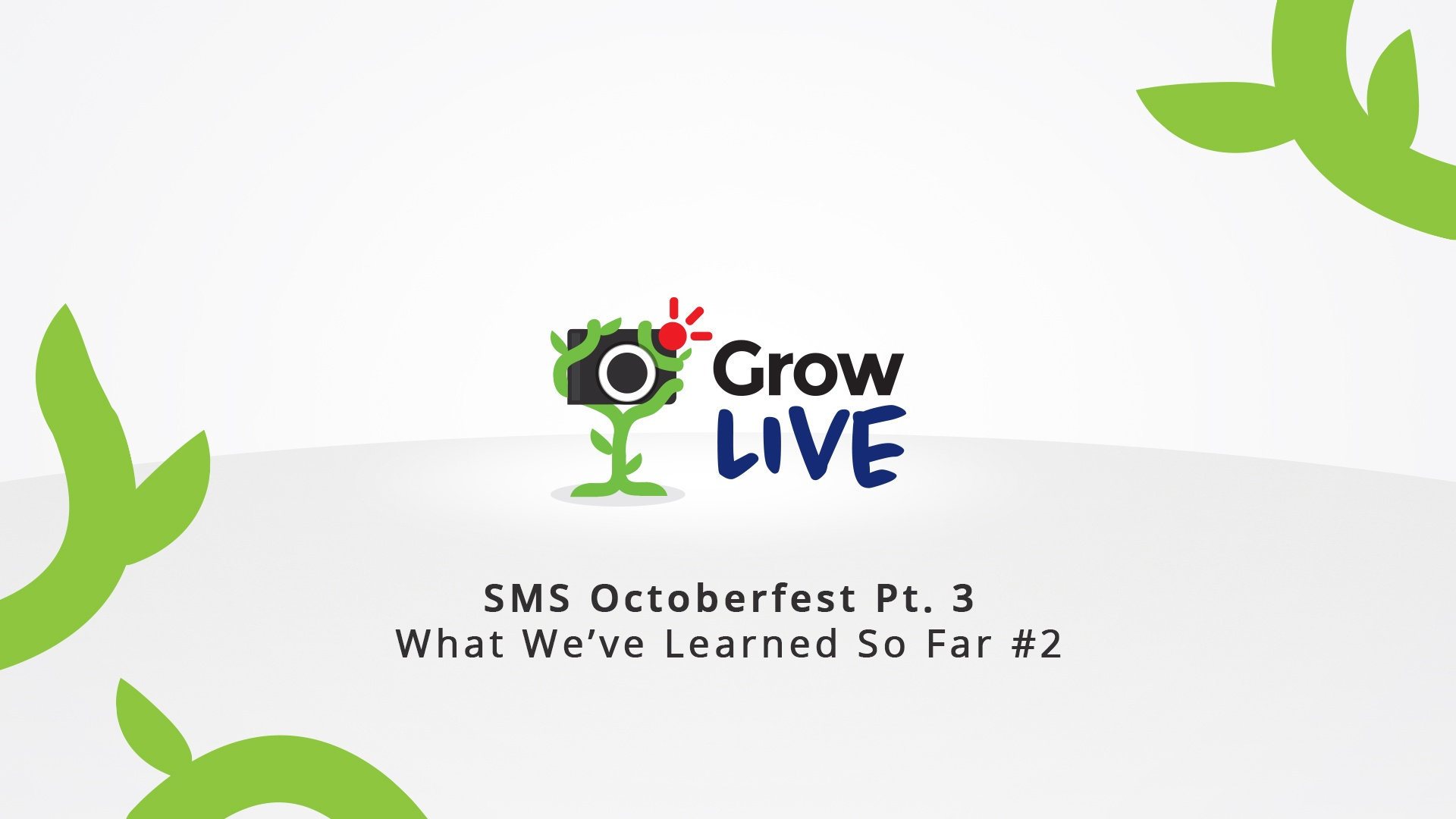 12 - Grow Live - SMS Octoberfest Pt. 3 - What We've Learned So Far 2.jpg