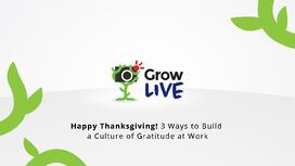 16 - Grow Live - Happy Thanksgiving! 3 Ways to Build a Culture of Gratitude at Work.jpg